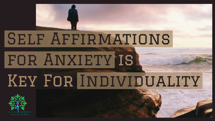 Self Affirmations for Anxiety is Key For Individuality