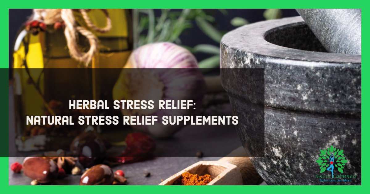 Herbal Stress Relief: Natural Stress Relief Supplements
